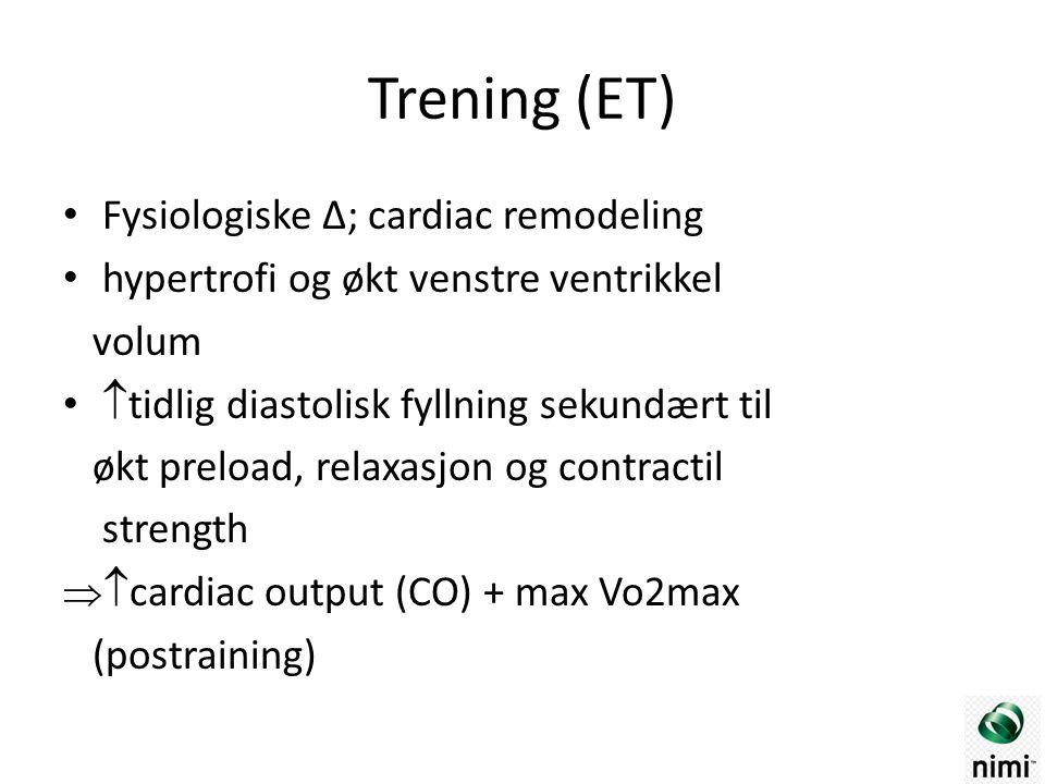 Trening (ET) Fysiologiske Δ; cardiac remodeling hypertrofi og økt venstre ventrikkel volum  tidlig diastolisk fyllning sekundært til økt preload, relaxasjon og contractil strength   cardiac output (CO) + max Vo2max (postraining)
