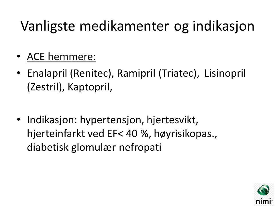 ACE hemmere: Enalapril (Renitec), Ramipril (Triatec), Lisinopril (Zestril), Kaptopril, Indikasjon: hypertensjon, hjertesvikt, hjerteinfarkt ved EF< 40