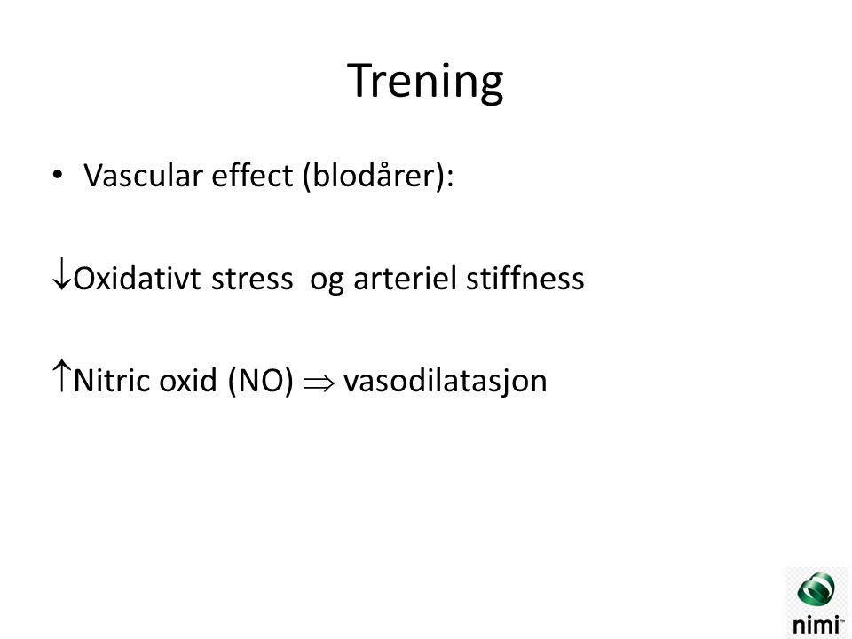 Trening Vascular effect (blodårer):  Oxidativt stress og arteriel stiffness  Nitric oxid (NO)  vasodilatasjon