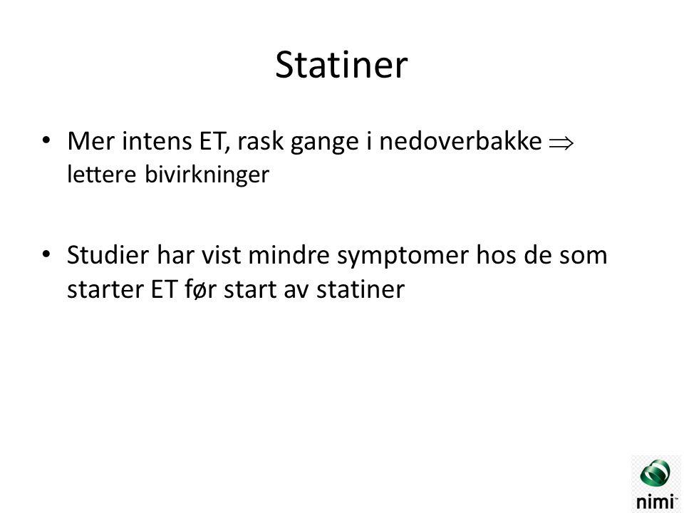 Statiner Mer intens ET, rask gange i nedoverbakke  lettere bivirkninger Studier har vist mindre symptomer hos de som starter ET før start av statiner
