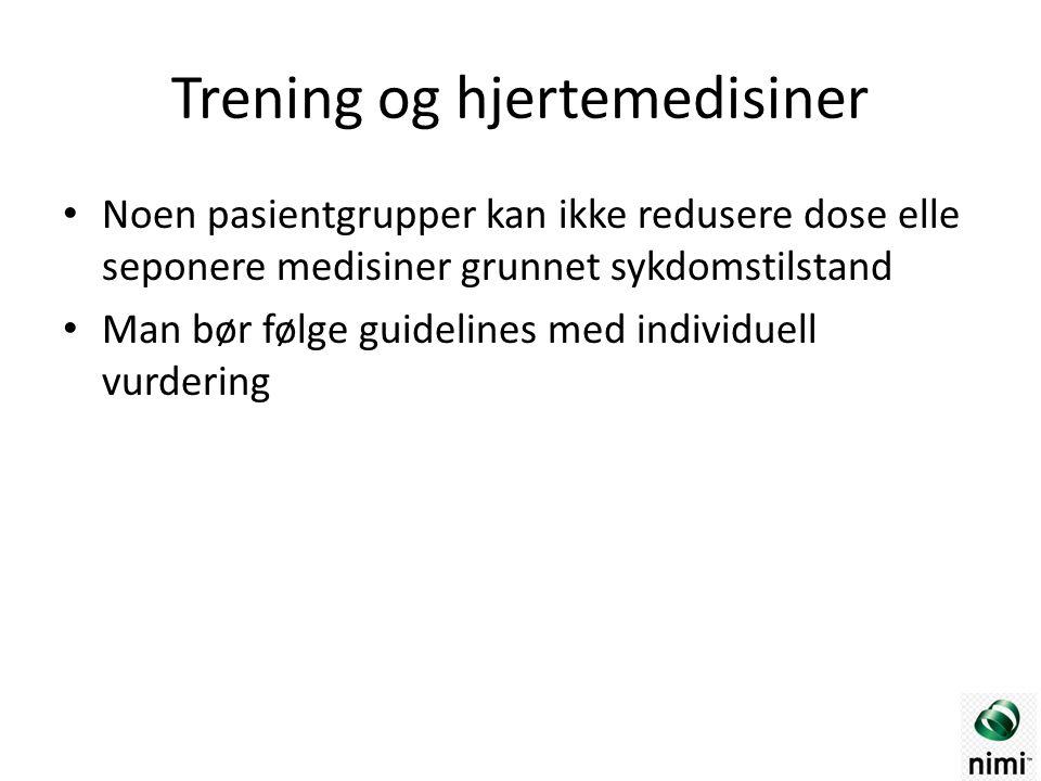 Trening og hjertemedisiner Noen pasientgrupper kan ikke redusere dose elle seponere medisiner grunnet sykdomstilstand Man bør følge guidelines med ind