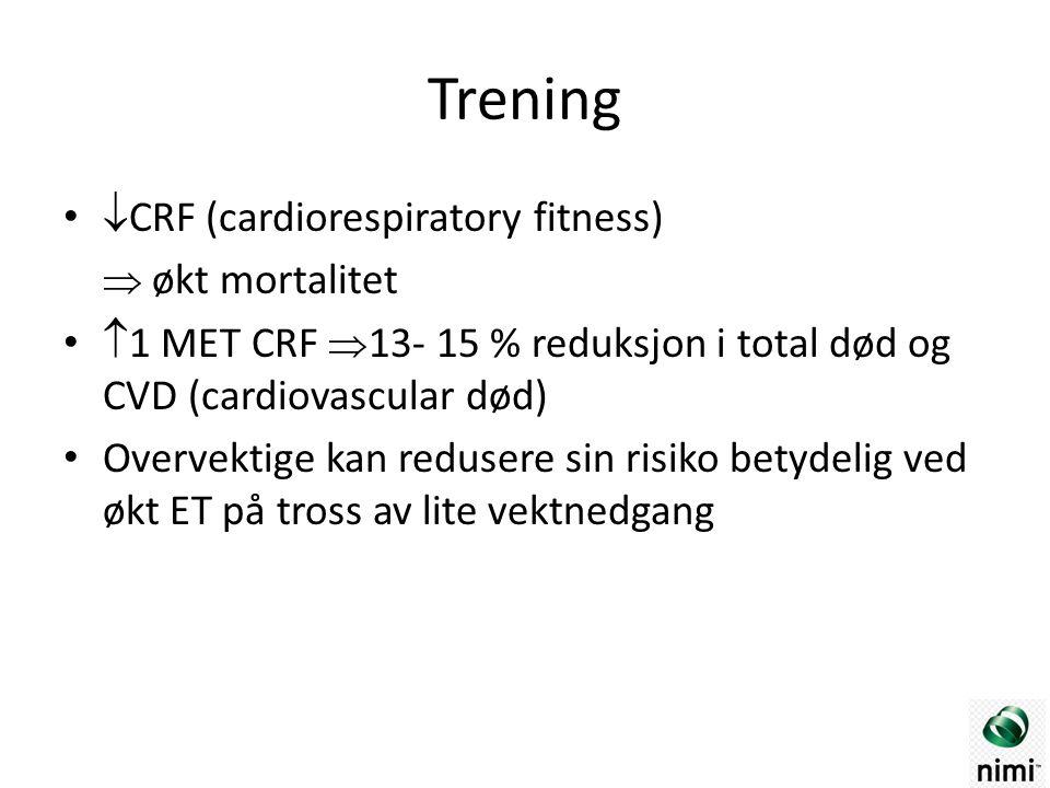 Trening  CRF (cardiorespiratory fitness)  økt mortalitet  1 MET CRF  13- 15 % reduksjon i total død og CVD (cardiovascular død) Overvektige kan redusere sin risiko betydelig ved økt ET på tross av lite vektnedgang