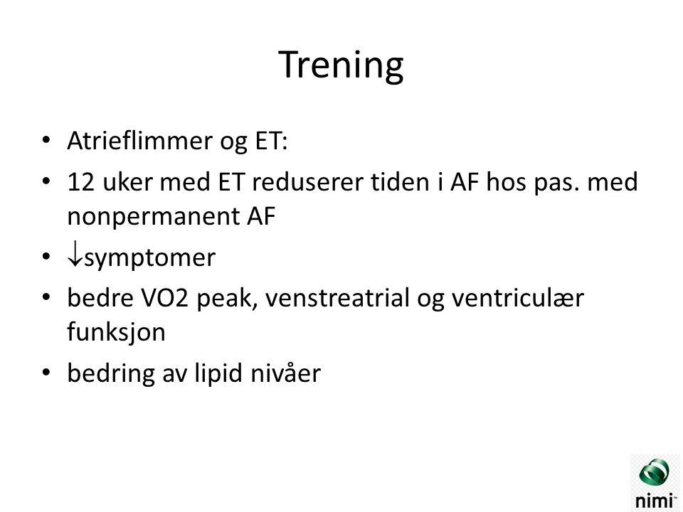 Trening Atrieflimmer og ET: 12 uker med ET reduserer tiden i AF hos pas. med nonpermanent AF  symptomer bedre VO2 peak, venstreatrial og ventriculær