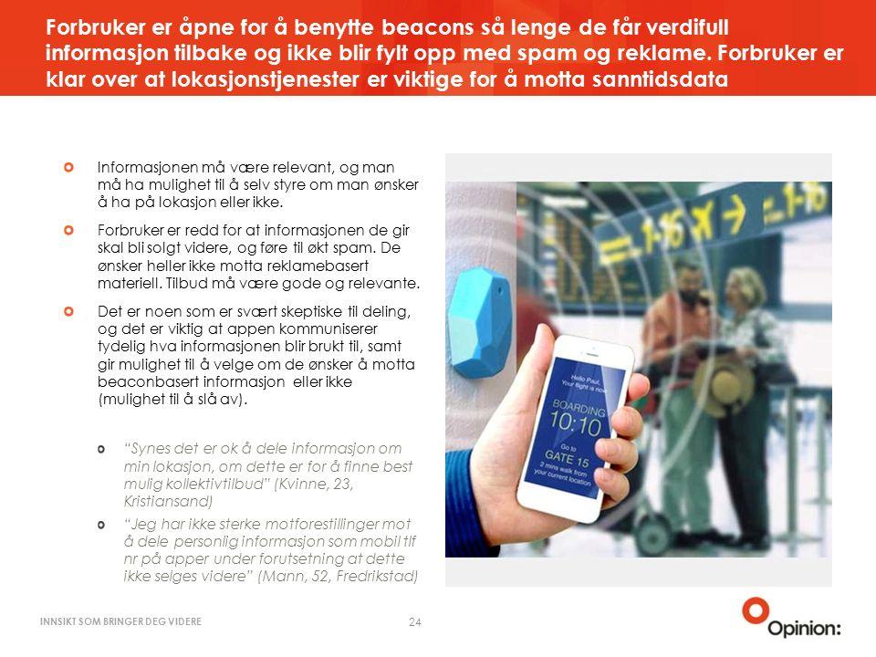 INNSIKT SOM BRINGER DEG VIDERE Forbruker er åpne for å benytte beacons så lenge de får verdifull informasjon tilbake og ikke blir fylt opp med spam og reklame.