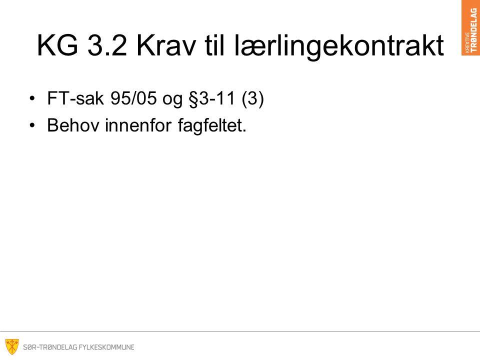 KG 3.2 Krav til lærlingekontrakt FT-sak 95/05 og §3-11 (3) Behov innenfor fagfeltet.