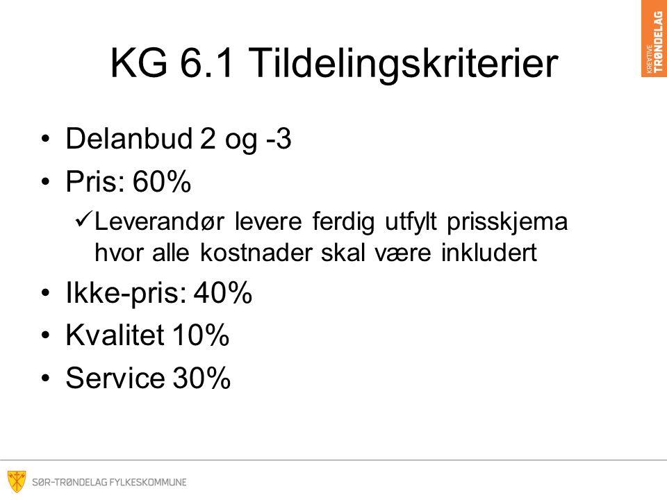 KG 6.1 Tildelingskriterier Delanbud 2 og -3 Pris: 60% Leverandør levere ferdig utfylt prisskjema hvor alle kostnader skal være inkludert Ikke-pris: 40% Kvalitet 10% Service 30%