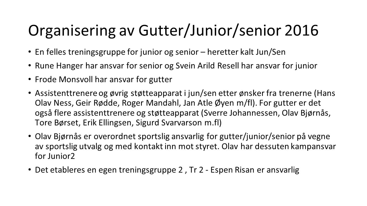 Organisering av Gutter/Junior/senior 2016 En felles treningsgruppe for junior og senior – heretter kalt Jun/Sen Rune Hanger har ansvar for senior og S