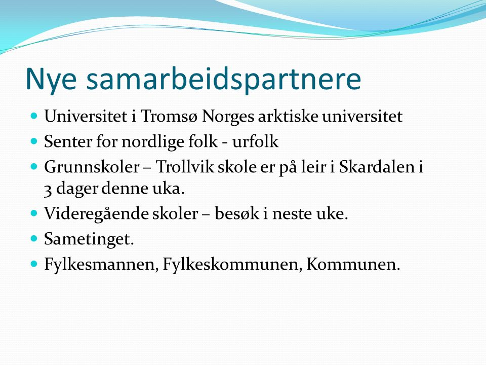 Nye samarbeidspartnere Universitet i Tromsø Norges arktiske universitet Senter for nordlige folk - urfolk Grunnskoler – Trollvik skole er på leir i Skardalen i 3 dager denne uka.