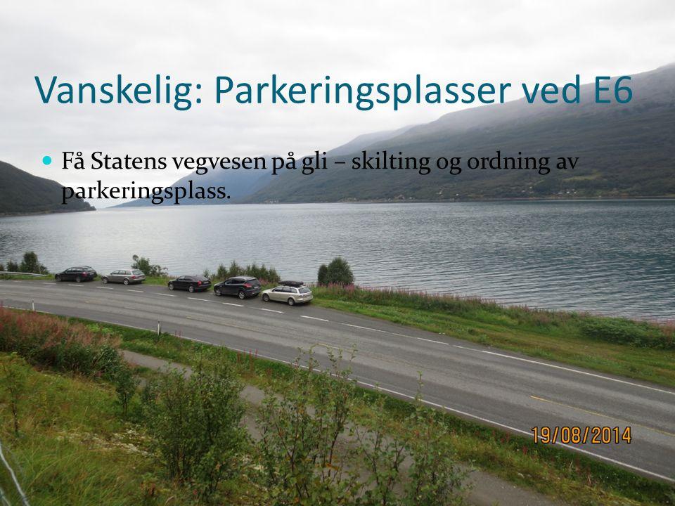 Vanskelig: Parkeringsplasser ved E6 Få Statens vegvesen på gli – skilting og ordning av parkeringsplass.