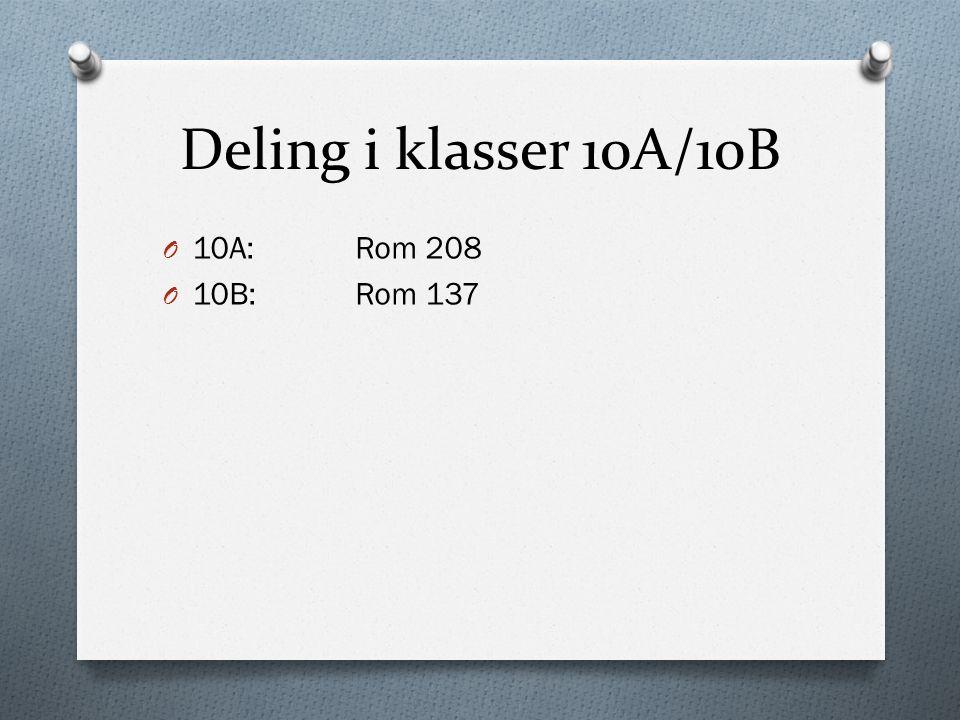 Deling i klasser 10A/10B O 10A:Rom 208 O 10B:Rom 137