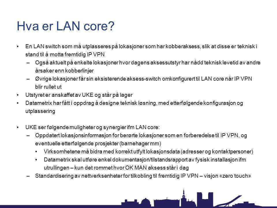 LAN core switch Cisco Catalyst 2960-CX-8 8 porter med PoE (til strømforsyning av eksempelvis WLAN aksesspunkter) Dagens kobberaksess har 4 porter uten PoE 4 dedikerte uplink-porter (både SFP/fiber og RJ-45) Vifteløs (lydløs) Designmål : Standardisering av VLAN på portene 1-8 i den grad det er mulig.