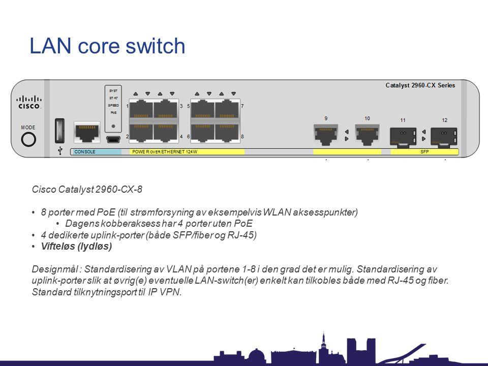 LAN core switch Cisco Catalyst 2960-CX-8 8 porter med PoE (til strømforsyning av eksempelvis WLAN aksesspunkter) Dagens kobberaksess har 4 porter uten