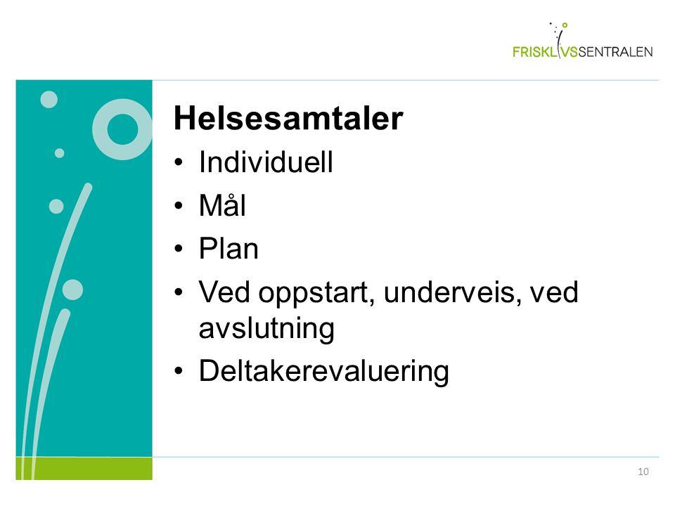 Helsesamtaler Individuell Mål Plan Ved oppstart, underveis, ved avslutning Deltakerevaluering 10
