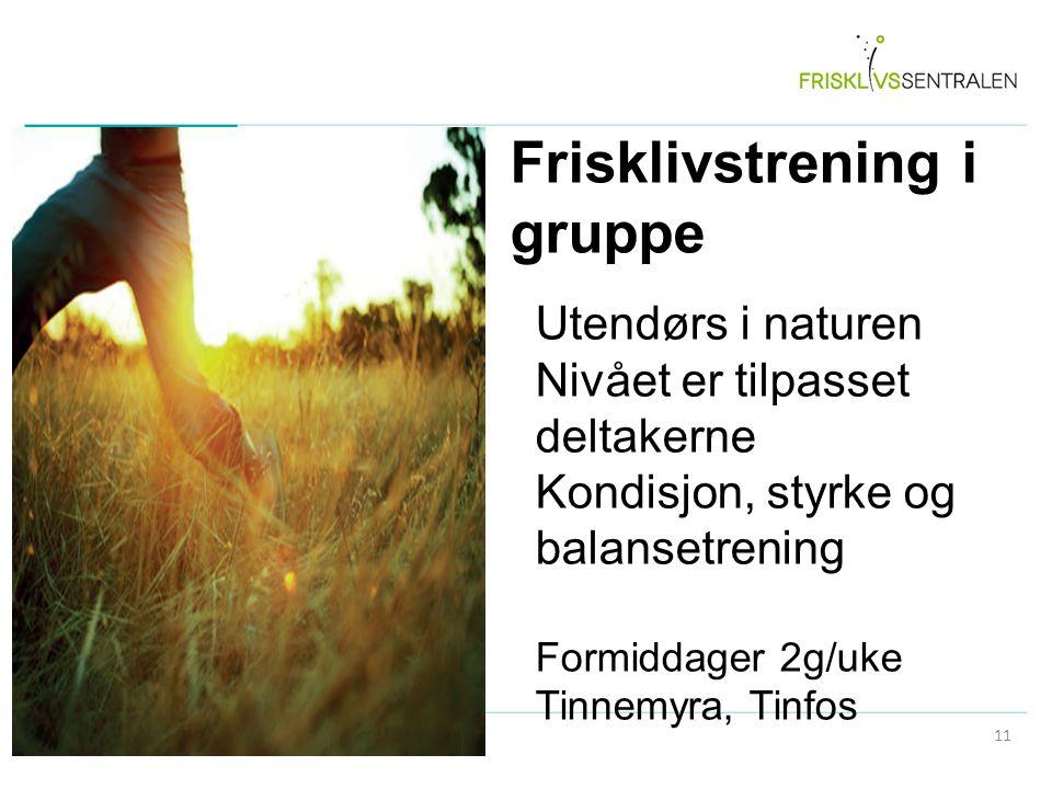Frisklivstrening i gruppe Utendørs i naturen Nivået er tilpasset deltakerne Kondisjon, styrke og balansetrening Formiddager 2g/uke Tinnemyra, Tinfos 1