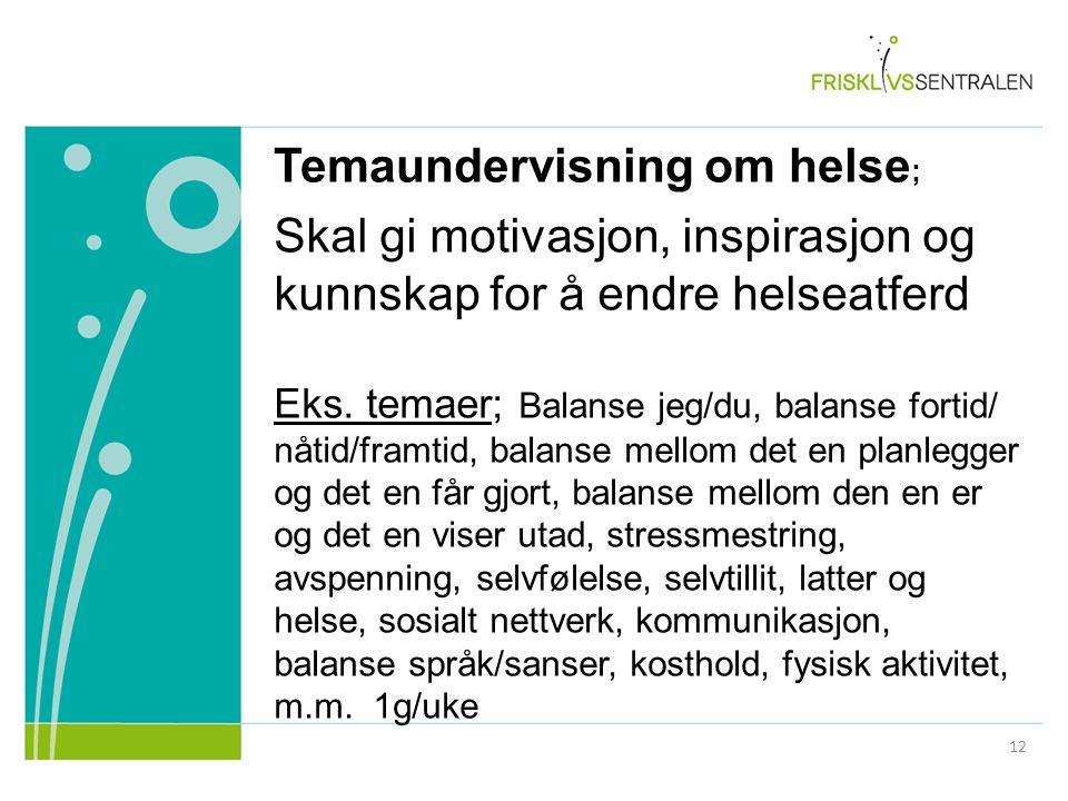 Temaundervisning om helse ; Skal gi motivasjon, inspirasjon og kunnskap for å endre helseatferd Eks. temaer; Balanse jeg/du, balanse fortid/ nåtid/fra