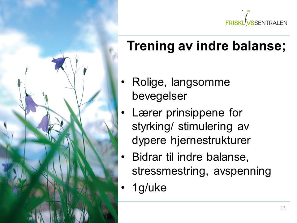 Trening av indre balanse; Rolige, langsomme bevegelser Lærer prinsippene for styrking/ stimulering av dypere hjernestrukturer Bidrar til indre balanse