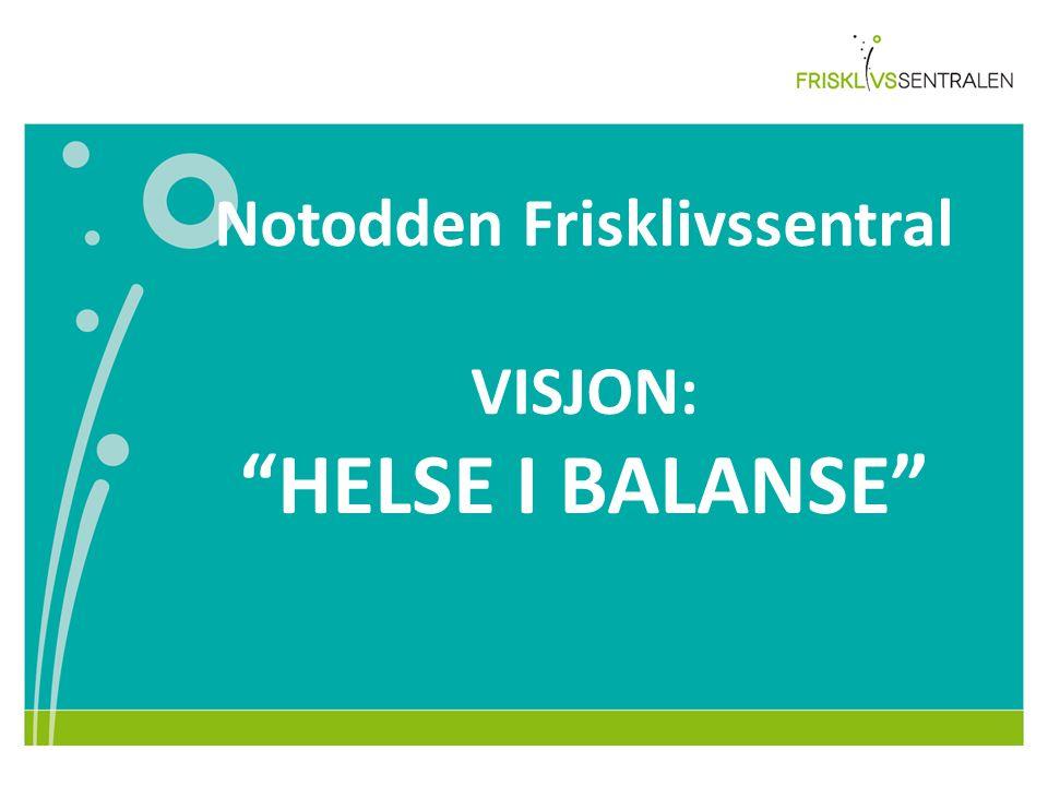 """Notodden Frisklivssentral VISJON: """"HELSE I BALANSE"""" 22"""