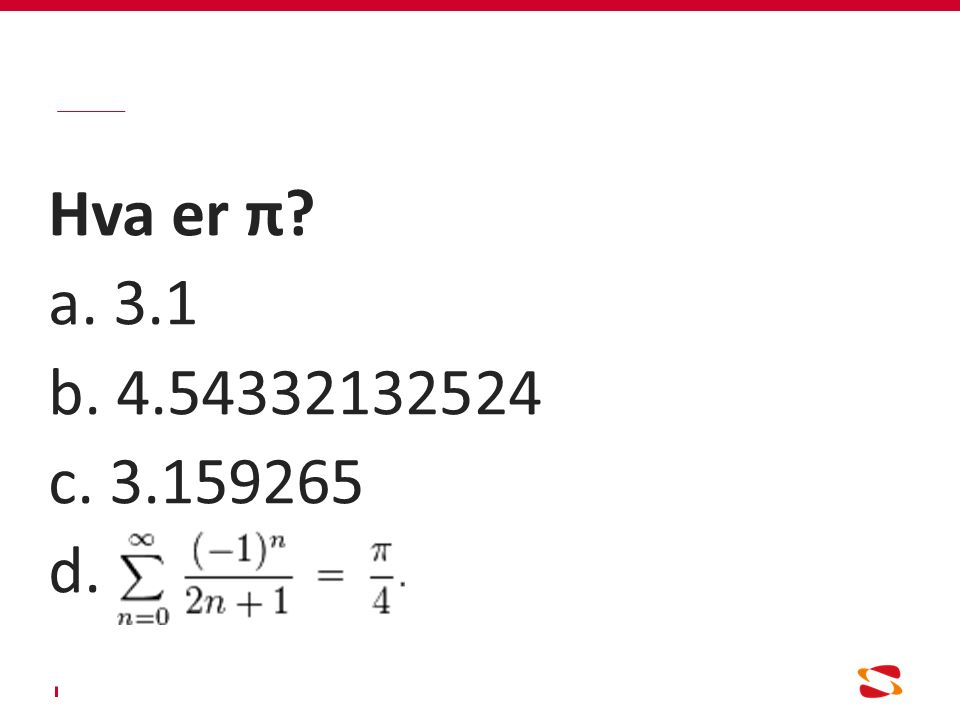 Hva er π a. 3.1 b. 4.54332132524 c. 3.159265 d.