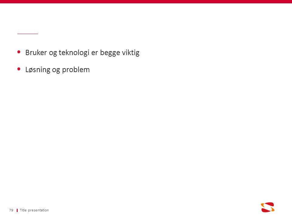 Bruker og teknologi er begge viktig Løsning og problem Title presentation79