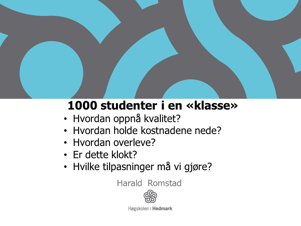1000 studenter i en «klasse» Hvordan oppnå kvalitet.
