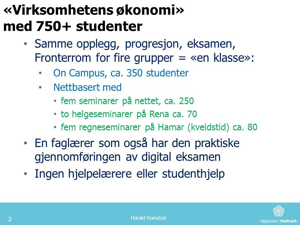 2 «Virksomhetens økonomi» med 750+ studenter Samme opplegg, progresjon, eksamen, Fronterrom for fire grupper = «en klasse»: On Campus, ca.