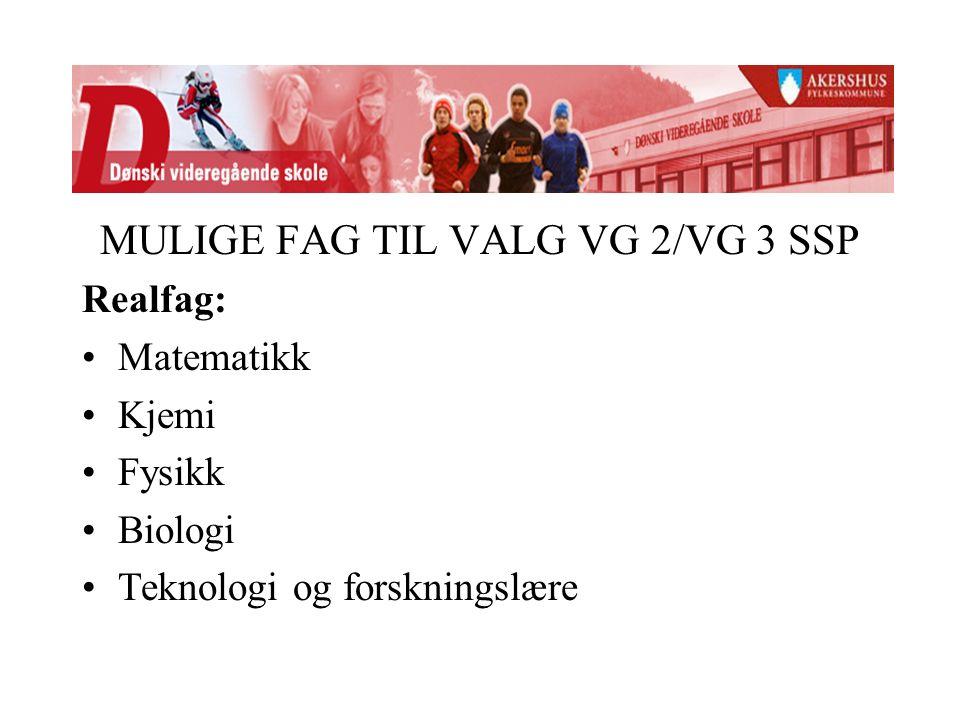 MULIGE FAG TIL VALG VG 2/VG 3 SSP Realfag: Matematikk Kjemi Fysikk Biologi Teknologi og forskningslære