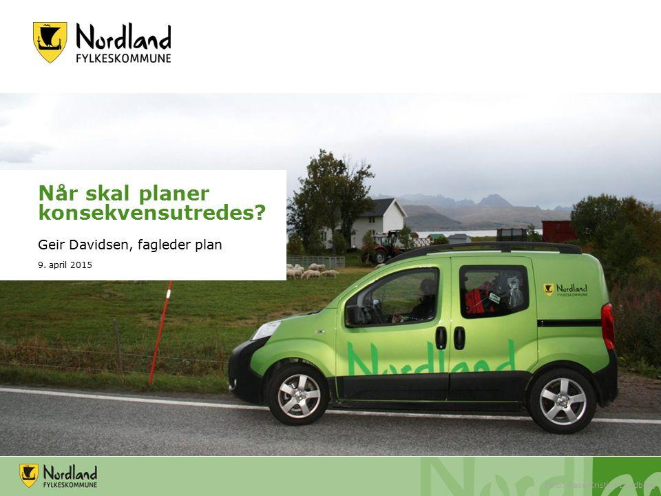 Når skal planer konsekvensutredes? Geir Davidsen, fagleder plan 9. april 2015 Foto: Aase Kristine Lundberg