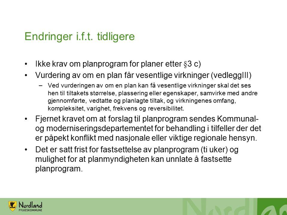 Endringer i.f.t. tidligere Ikke krav om planprogram for planer etter §3 c) Vurdering av om en plan får vesentlige virkninger (vedleggIII) –Ved vurderi