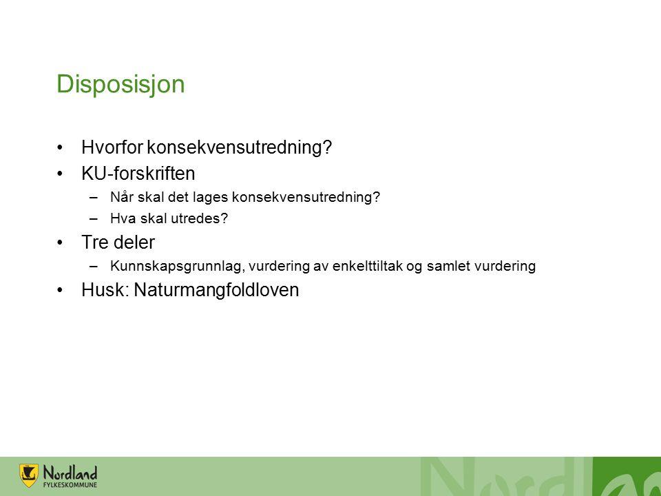 Disposisjon Hvorfor konsekvensutredning. KU-forskriften –Når skal det lages konsekvensutredning.