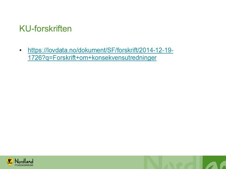 KU-forskriften https://lovdata.no/dokument/SF/forskrift/2014-12-19- 1726?q=Forskrift+om+konsekvensutredningerhttps://lovdata.no/dokument/SF/forskrift/