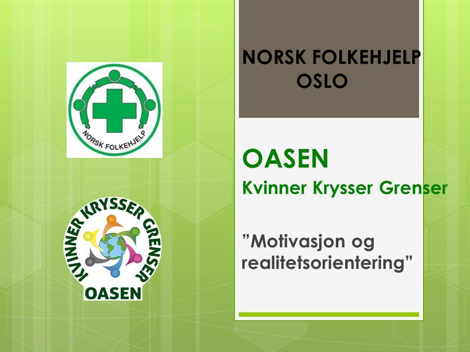 """NORSK FOLKEHJELP OSLO OASEN Kvinner Krysser Grenser """"Motivasjon og realitetsorientering"""""""