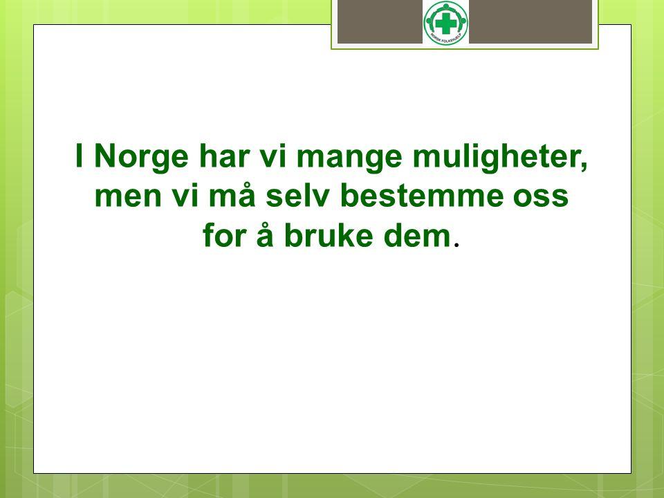 I Norge har vi mange muligheter, men vi må selv bestemme oss for å bruke dem.