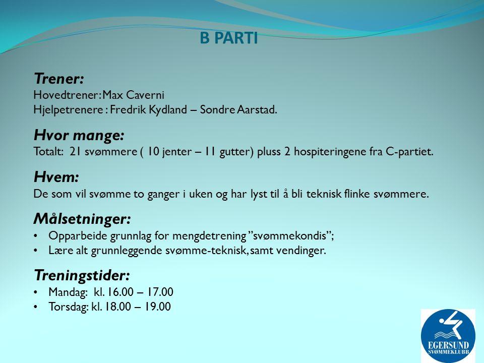 B PARTI Trener: Hovedtrener: Max Caverni Hjelpetrenere : Fredrik Kydland – Sondre Aarstad.