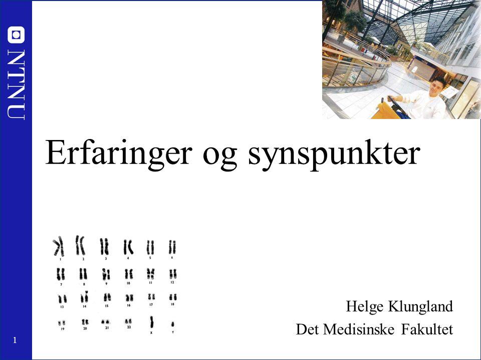 1 Erfaringer og synspunkter Helge Klungland Det Medisinske Fakultet