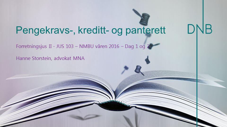 Pengekravs-, kreditt- og panterett Forretningsjus II - JUS 103 – NMBU våren 2016 – Dag 1 og 2 Hanne Storstein, advokat MNA