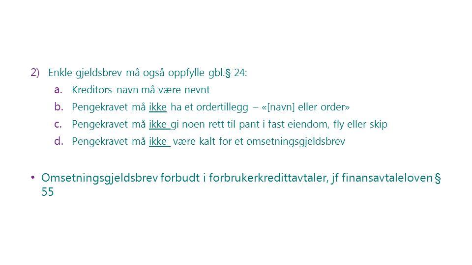 2) Enkle gjeldsbrev må også oppfylle gbl.§ 24: a. Kreditors navn må være nevnt b.