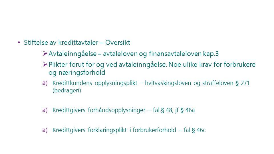 Stiftelse av kredittavtaler – Oversikt  Avtaleinngåelse – avtaleloven og finansavtaleloven kap.3  Plikter forut for og ved avtaleinngåelse. Noe ulik