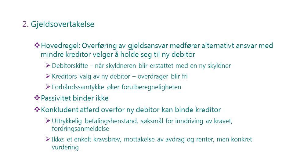 2. Gjeldsovertakelse  Hovedregel: Overføring av gjeldsansvar medfører alternativt ansvar med mindre kreditor velger å holde seg til ny debitor  Debi
