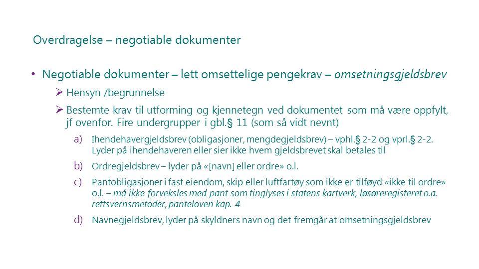Overdragelse – negotiable dokumenter Negotiable dokumenter – lett omsettelige pengekrav – omsetningsgjeldsbrev  Hensyn /begrunnelse  Bestemte krav til utforming og kjennetegn ved dokumentet som må være oppfylt, jf ovenfor.