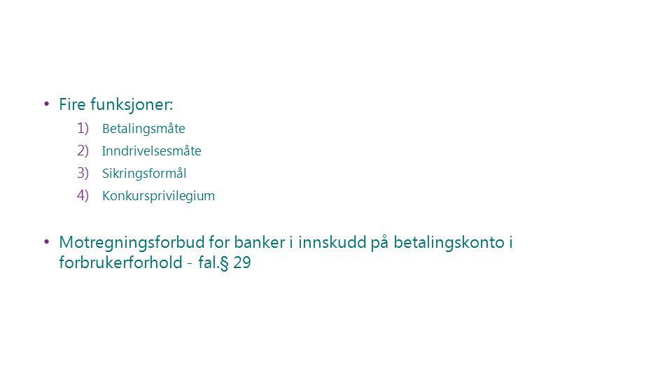 Fire funksjoner: 1) Betalingsmåte 2) Inndrivelsesmåte 3) Sikringsformål 4) Konkursprivilegium Motregningsforbud for banker i innskudd på betalingskonto i forbrukerforhold - fal.§ 29