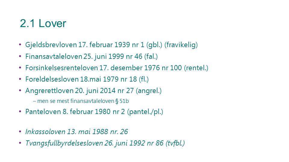 2.1 Lover Gjeldsbrevloven 17. februar 1939 nr 1 (gbl.) (fravikelig) Finansavtaleloven 25. juni 1999 nr 46 (fal.) Forsinkelsesrenteloven 17. desember 1