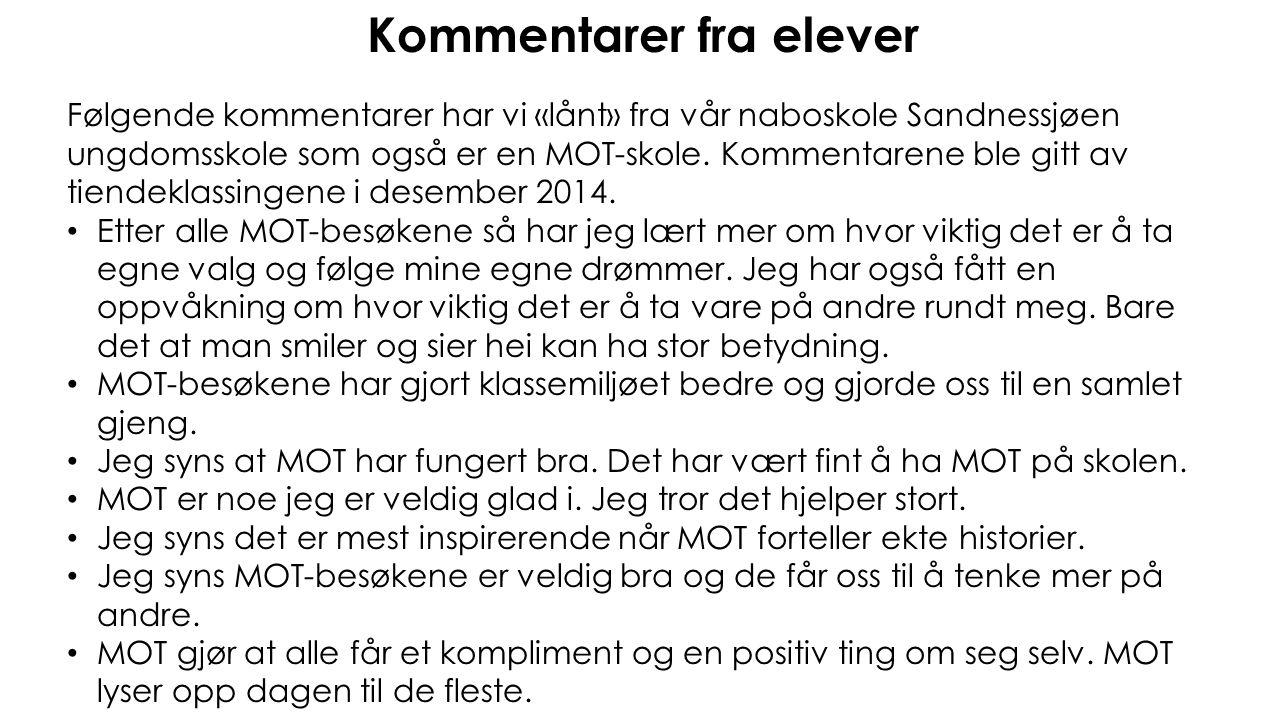Kommentarer fra elever Følgende kommentarer har vi «lånt» fra vår naboskole Sandnessjøen ungdomsskole som også er en MOT-skole. Kommentarene ble gitt