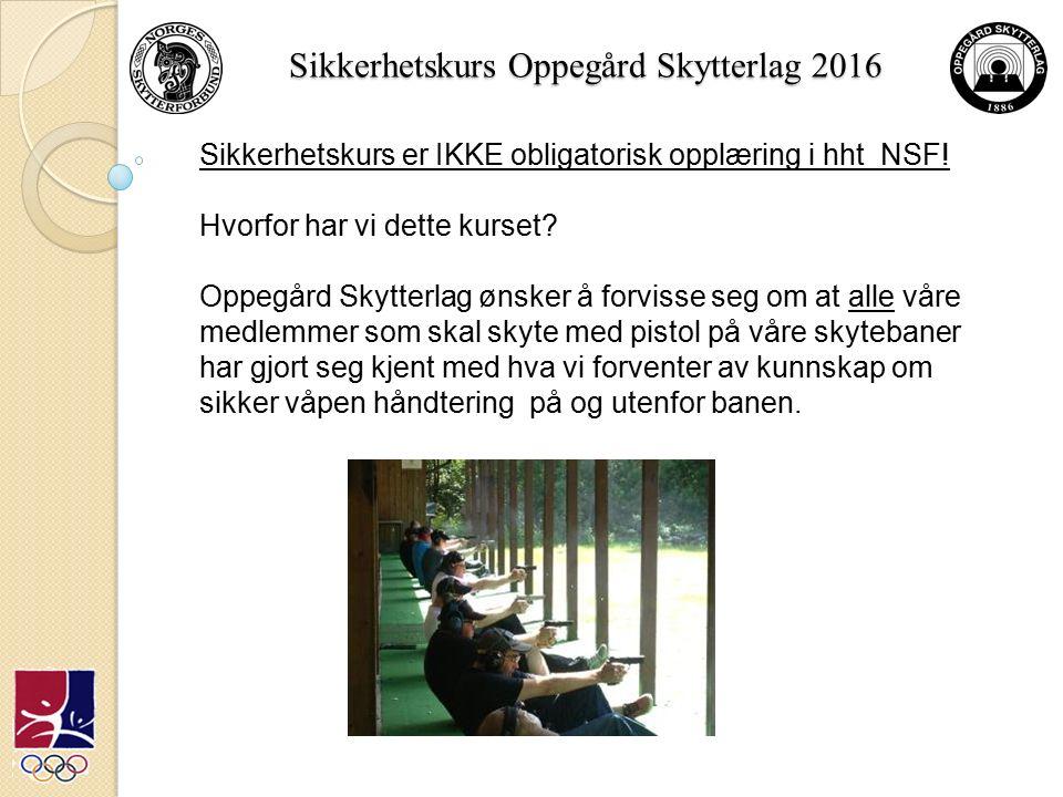 Sikkerhetskurs Oppegård Skytterlag 2016 Sikkerhet, ikke bare for deg, men også for alle oss andre !.