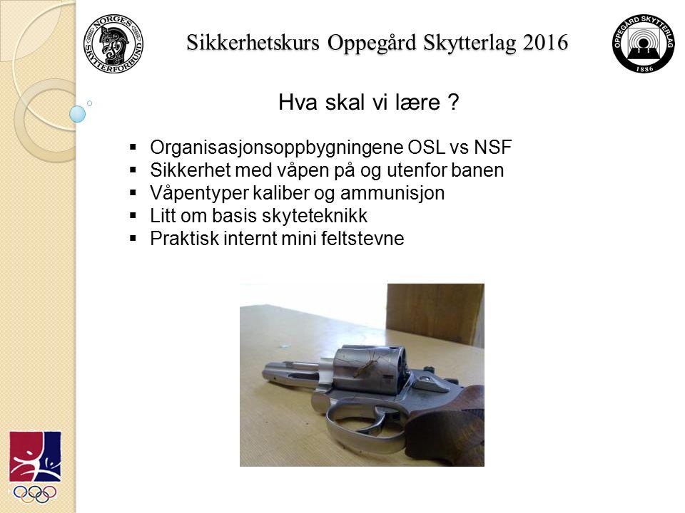 Sikkerhetskurs Oppegård Skytterlag 2016 Grunnleggende sikker opptreden på skytebane.