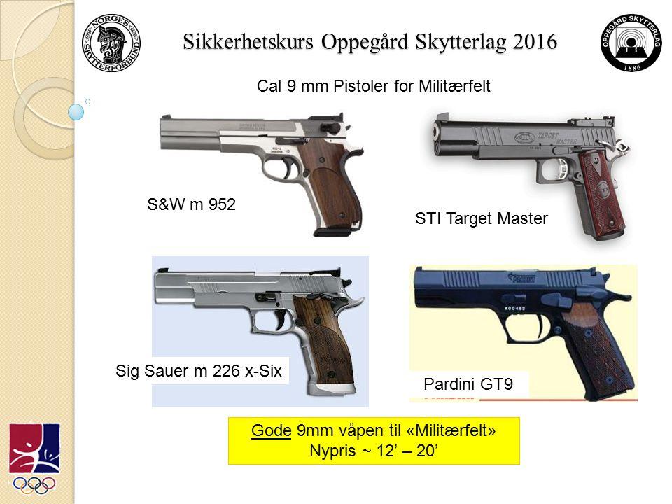 Sikkerhetskurs Oppegård Skytterlag 2016 Gode 9mm våpen til «Militærfelt» Nypris ~ 12' – 20' S&W m 952 Sig Sauer m 226 x-Six Pardini GT9 STI Target Master Cal 9 mm Pistoler for Militærfelt
