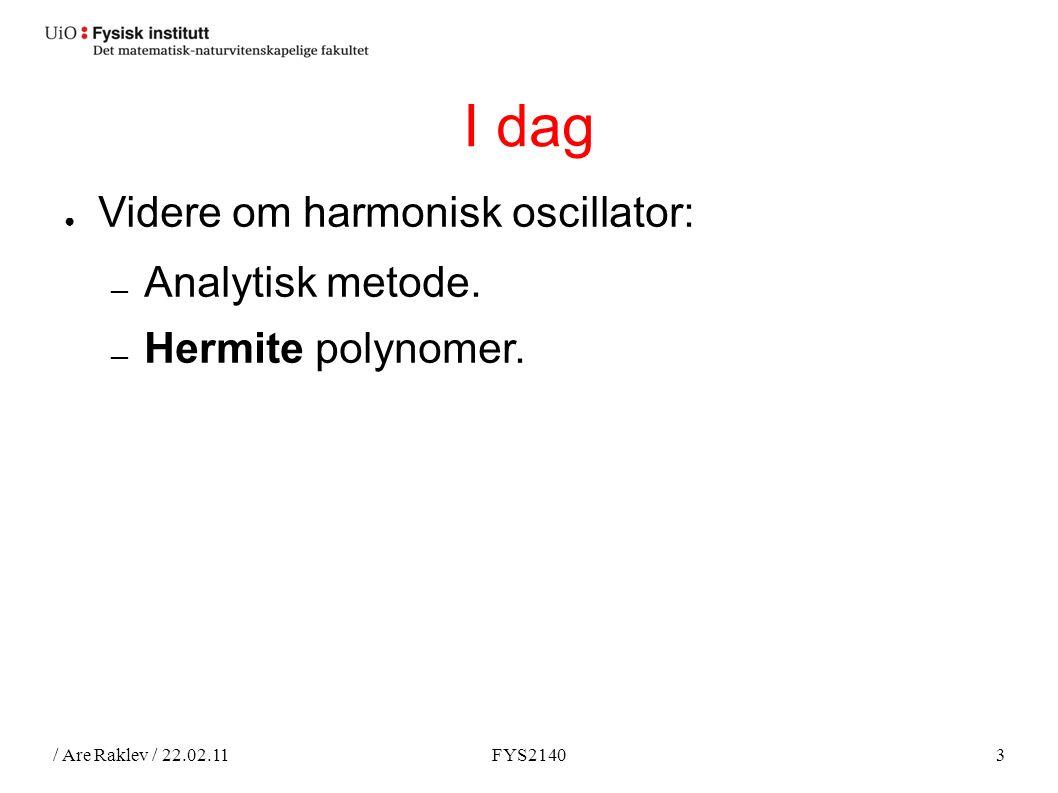 / Are Raklev / 22.02.11FYS21403 I dag ● Videre om harmonisk oscillator: ― Analytisk metode.