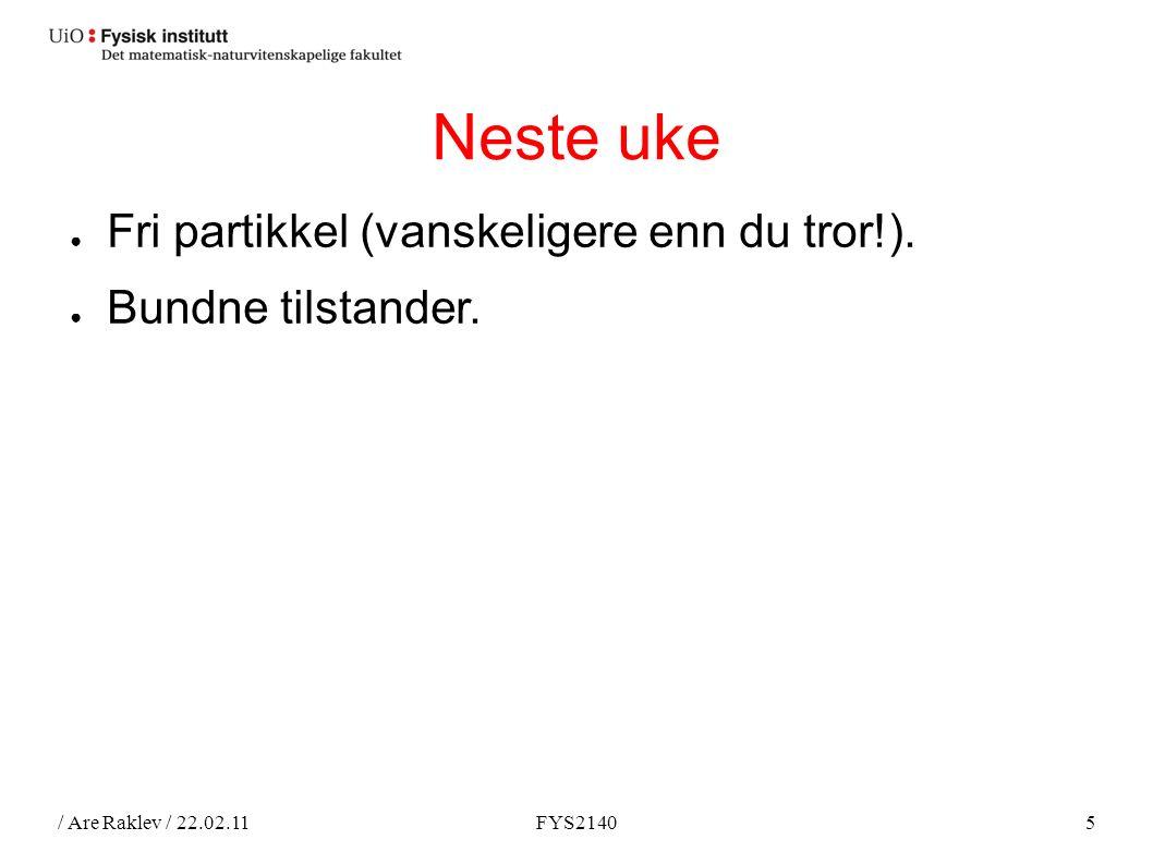 / Are Raklev / 22.02.11FYS21405 Neste uke ● Fri partikkel (vanskeligere enn du tror!).