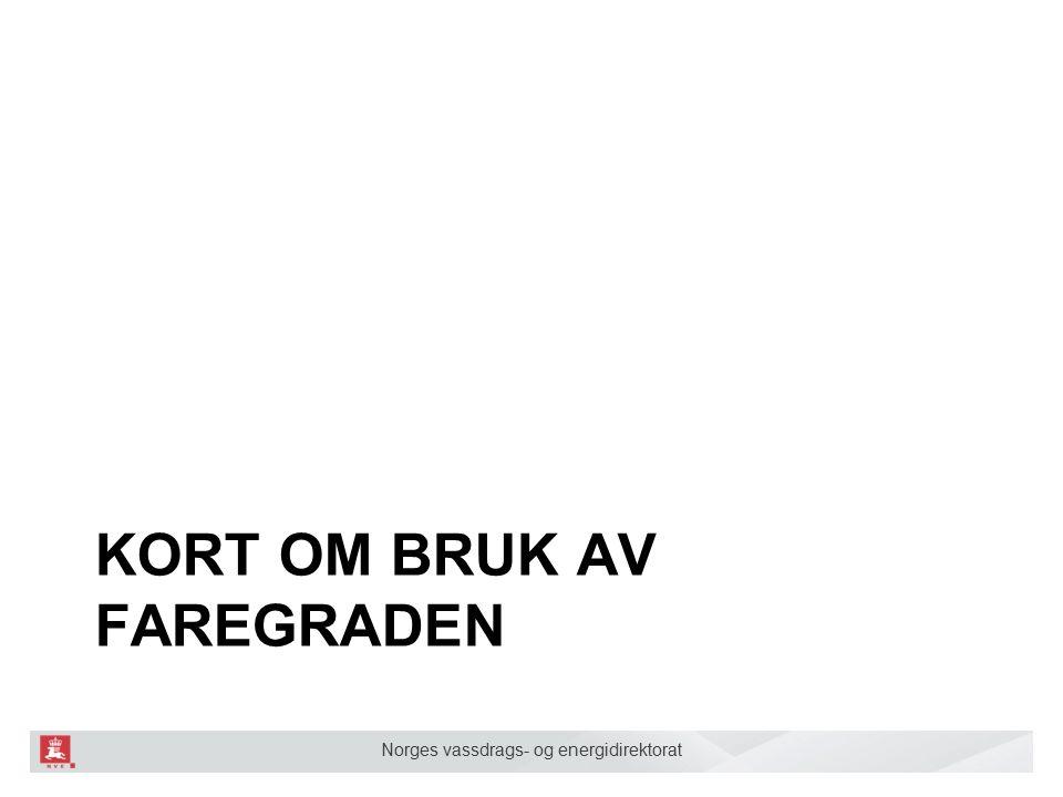 Norges vassdrags- og energidirektorat KORT OM BRUK AV FAREGRADEN