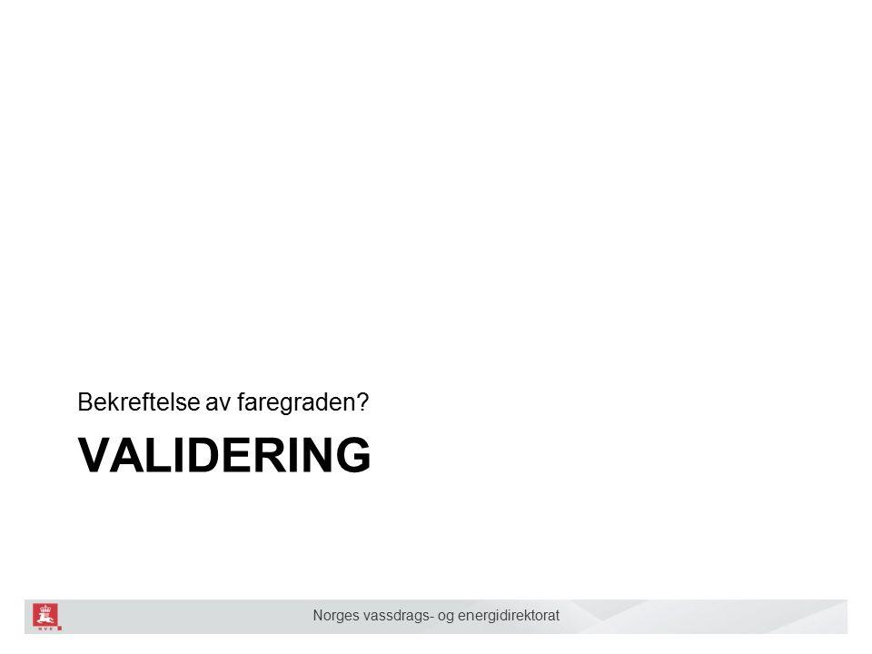 Norges vassdrags- og energidirektorat VALIDERING Bekreftelse av faregraden