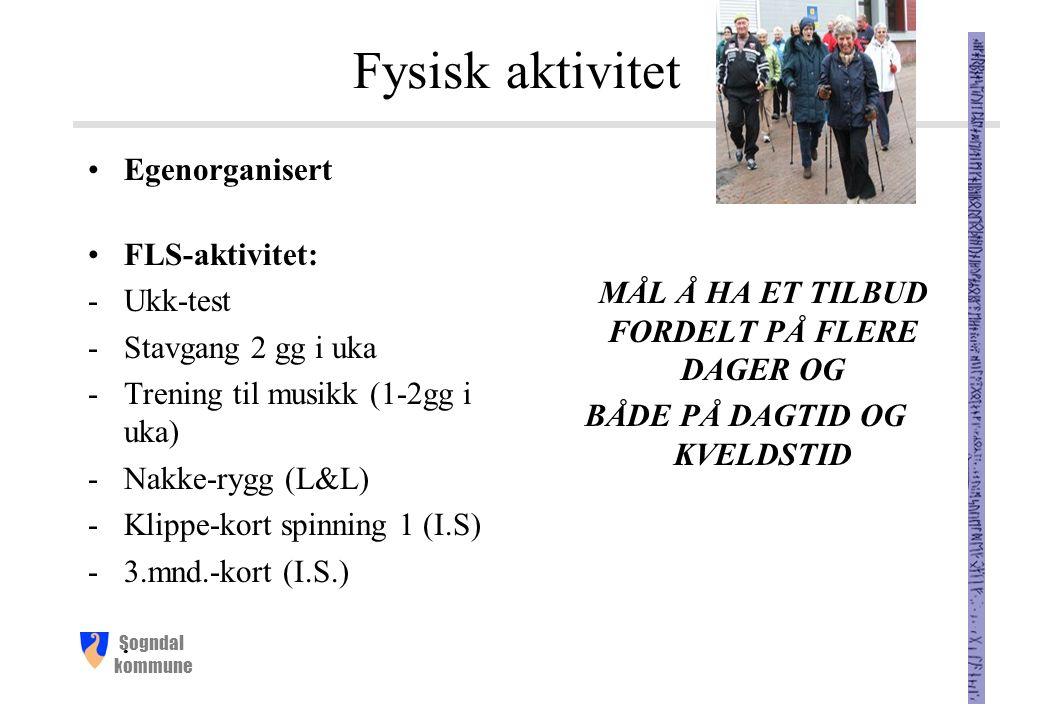 Sogndal kommune Fysisk aktivitet Egenorganisert FLS-aktivitet: -Ukk-test -Stavgang 2 gg i uka -Trening til musikk (1-2gg i uka) -Nakke-rygg (L&L) -Klippe-kort spinning 1 (I.S) -3.mnd.-kort (I.S.).